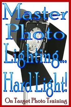 Master Photo Lighting... Hard Light! (On Target Photo Training Book 7) by [Eitreim, Dan]