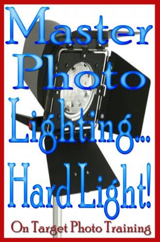 Master Photo Lighting... Hard Light! (On Target Photo Training Book 7) (English Edition)