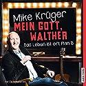 Mein Gott, Walther: Das Leben ist oft Plan B Hörbuch von Mike Krüger, Till Hoheneder Gesprochen von: Mike Krüger