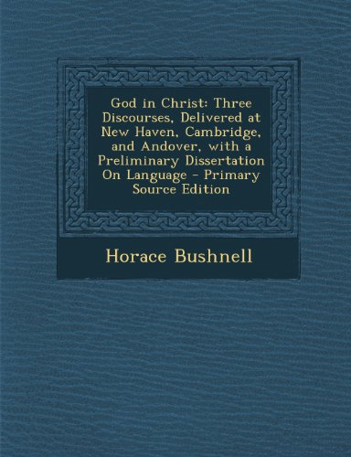 God in Christ: Three Discourses, Delivered at New Haven, Cambridge, and Andover, with a Preliminary Dissertation On Language - Primary Source Edition by Nabu Press