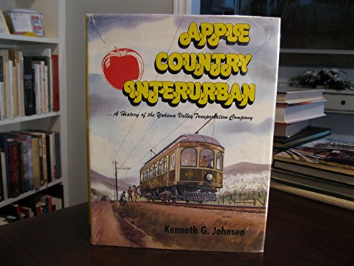 Apple country interurban: A history of the Yakima Valley