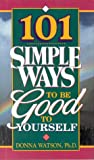 101 Simple Ways to Be Good to Yourself, Donna Watson, 0963119524