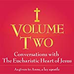 Conversations with the Eucharistic Heart of Jesus: Direction for Our Times, Vol. 2 |  Anne