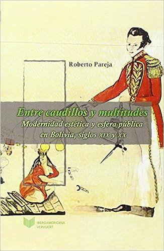 Modernidad estética y esfera pública en Bolivia, siglos XIX y XX. (Spanish Edition): Roberto Pareja: 9788484897927: Amazon.com: Books