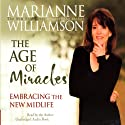 The Age of Miracles: Embracing the New Midlife Audiobook by Marianne Williamson Narrated by Marianne Williamson