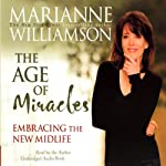 The Age of Miracles: Embracing the New Midlife | Marianne Williamson