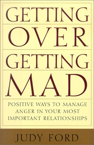 Download Getting Over Getting Mad: Positive Ways to Manage Anger in Your Most Important Relationships ebook