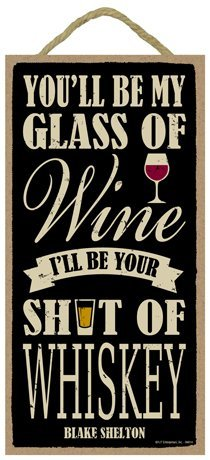 SJT ENTERPRISES, INC. You'll be My Glass of Wine, I'll be Your Shot of Whiskey - Blake Shelton  5