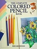 Complete Colored Pencil Book, Bernard Poulin, 0891344187