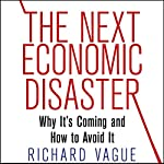 The Next Economic Disaster: Why It's Coming and How to Avoid It | Richard Vague