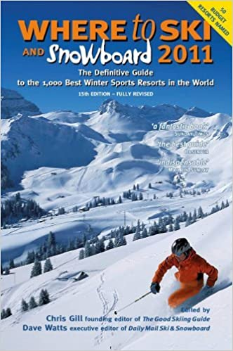 Book Where to Ski and Snowboard 2011: The Definitive Guide to the 1,000 Best Winter Sports Resorts in the World by Chris Gill (2010-09-13)