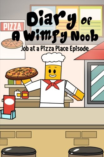 Diary Of A Wimpy Noob: Job At A Pizza Place Episode: A hilarious Book For Kids Age 6 - 10 (Noob Diaries) (Volume 3)