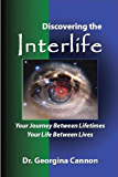 Discovering the Interlife : Your Journey between Lifetimes