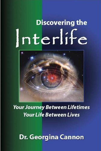 Discovering the Interlife : Your Journey between Lifetimes by [Cannon, Georgina]