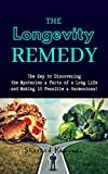 The Longevity Remedy: The Key to Discovering the Mysteries & Facts of a Long Life and Making it Feasible & Harmonious! (E-Book Book 1)