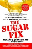 img - for The Sugar Fix: The High-Fructose Fallout That Is Making You Fat and Sick by Richard J. Johnson M.D. (2009-04-28) book / textbook / text book