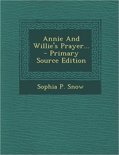 Book Annie and Willie's Prayer... - Primary Source Edition by Sophia P. Snow (2014-02-22)