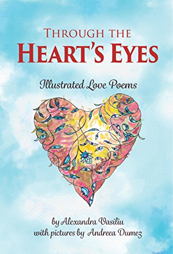 Through the Heart's Eyes: Illustrated Love Poems by Alexandra Vasiliu