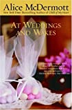 At Weddings and Wakes, Alice McDermott, 0385319851