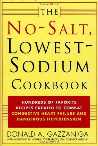By Donald A. Gazzaniga The No-Salt, Lowest-Sodium Cookbook: Hundreds of Favorite Recipes Created to Combat Congestive Heart (1st First Edition) [Hardcover] (Lowest Sodium No Salt Cookbook)