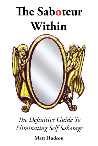 The Saboteur Within: The Definitive Guide To Overcoming Self Sabotage (English Edition)