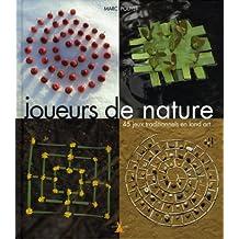 Joueurs de nature: 45 jeux traditionnels en Land Art