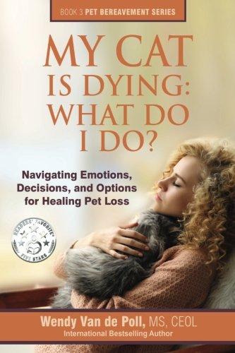 My Cat Is Dying: What Do I Do?: Navigating Emotions, Decisions, and Options for Healing Pet Loss (The Pet Bereavement Series) (Volume 3) by Center For Pet Loss Grief