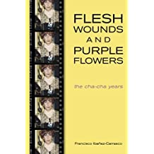 Flesh Wounds and Purple Flowers: The Cha-Cha Years by Francisco Ibanez-Carrasco (2002-07-01)