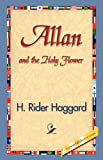 Allan and the Holy Flower, H. Rider Haggard, 1421829452
