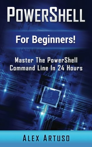PowerShell: For Beginners! Master The PowerShell Command Line In 24 Hours (Python Programming, Javascript, Computer Prog