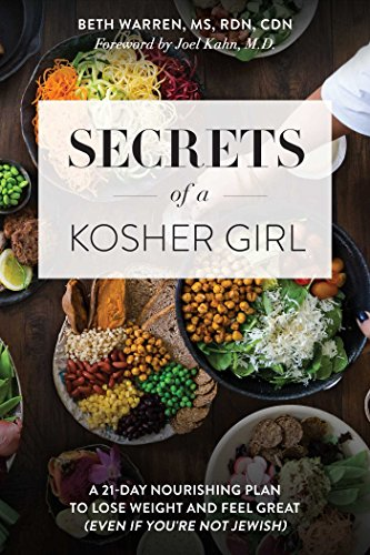 Secrets of a Kosher Girl: A 21-Day Nourishing Plan to Lose Weight and Feel Great (Even If You're Not Jewish) by Beth Warren MS  RDN  CDN