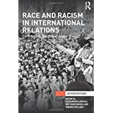Race and Racism in International Relations: Confronting the Global Colour Line