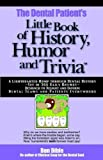 The Dental Patient's Little Book of History, Humor and Trivia, Donald M. Dible, 097131487X