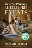 The Art of Planning Allergen-Free Events, Stephanie Courtney, 1478718315
