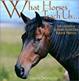What Horses Teach Us, Glenn Dromgoole, 1572235799