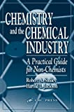 img - for Chemistry and the Chemical Industry: A Practical Guide for Non-Chemists book / textbook / text book