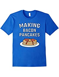 Making Bacon Pancakes Shirt : Breakfast Lover Stack Syrup
