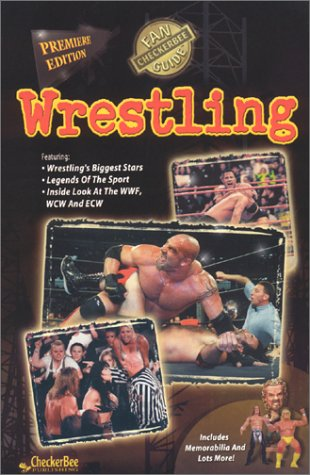 Wrestling, Premiere Edition (CheckerBee Fan Guide) (Collector's Value Guides) (Collector Wrestling Figure)