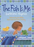 img - for The Fish Is Me!: Bathtime Rhymes book / textbook / text book