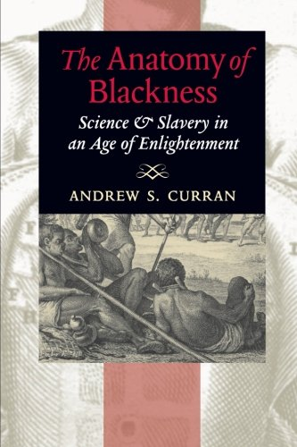 The Anatomy of Blackness: Science & Slavery in an Age of Enlightenment