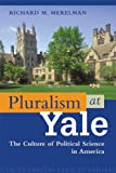Pluralism at Yale : The Culture of Political Science in America, Merelman, Richard M., 0299184102