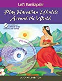 Let's Kanikapila: Play Hawaiian Ukulele Around the World
