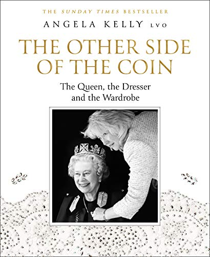 The Other Side of the Coin: The Queen, the Dresser and the Wardrobe por Angela Kelly
