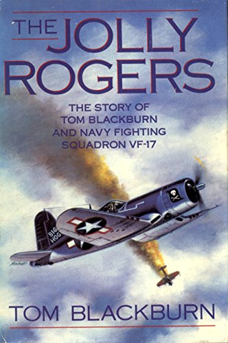 THE JOLLY ROGERS : The Story of Tom blackburn and Navy Fighting Souadron VF -17
