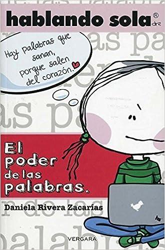 Hablando sola, el poder de las palabras by DANIELA RIVERA ZACARIAS (2010-01-01)