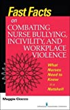 img - for Fast Facts on Combating Nurse Bullying, Incivility and Workplace Violence: What Nurses Need to Know in a Nutshell book / textbook / text book