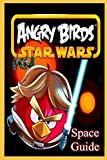 Angry Birds: Angry Birds Star Wars Game Guide:  50 Little Gameplay Secrets, Tips, Traps, and Tricks You Should Know Before Playing