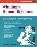 Winning at Human Relations : How to Keep from Victimizing Yourself, Chapman, Elwood N., 0931961866