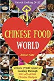 Welcome to Chinese Food World: Unlock EVERY Secret of Cooking Through 500 AMAZING Chinese Recipes (Chinese Cookbook, Chinese Food Made Easy, Healthy ... (Unlock Cooking, Cookbook [#13]) (Volume 13)