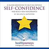 A Guided Meditation to Help You Improve Self-Confidence and Reach Peak Performance- Imagery to Envision Success at Activities Like Test-Taking, Sports, Public Speaking, Dating and Auditions